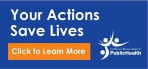 """This is an image of a sample social media message. The words """"Your Actions Save Lives"""" is above an orange button that says """"Click to Learn More."""" The logo of the California Department of Public Health is beside it."""